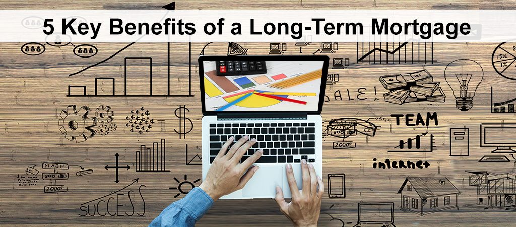 5 Key Benefits of a Long-Term Mortgage