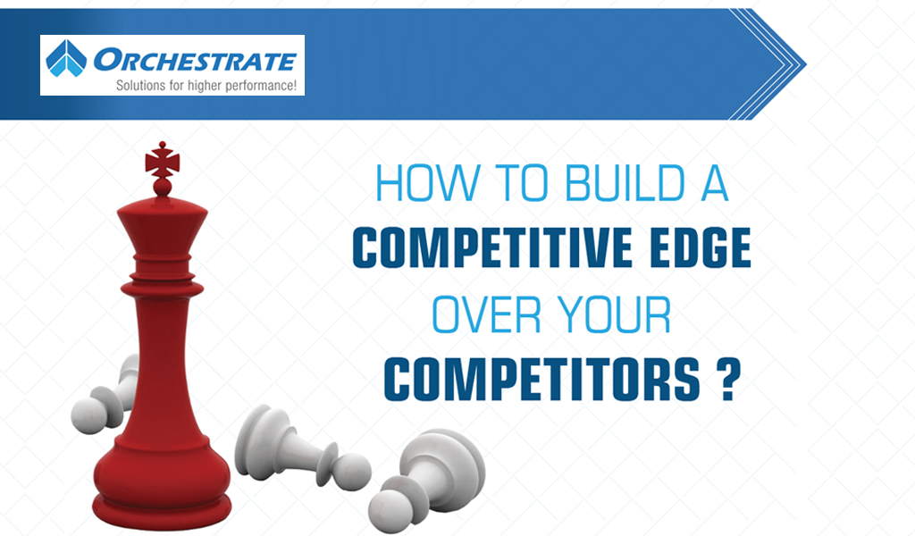 How To Build A Competitive Edge Over Your Competitors?