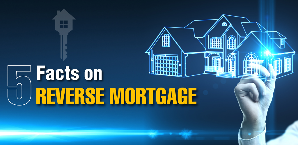 5 Facts On Reverse Mortgage